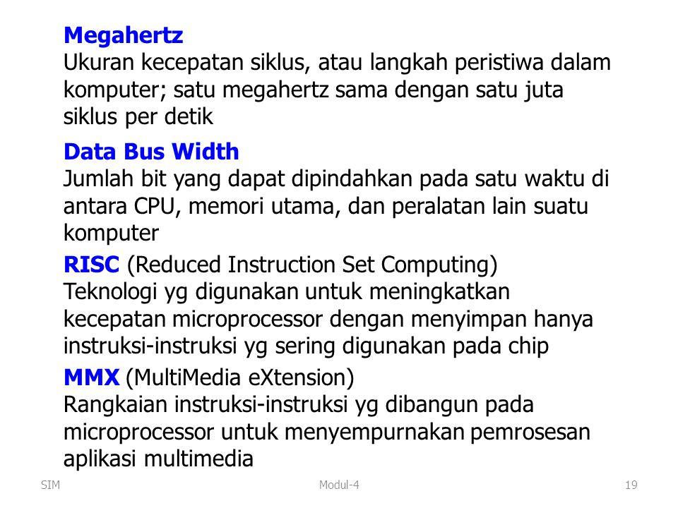 Modul-419 Megahertz Ukuran kecepatan siklus, atau langkah peristiwa dalam komputer; satu megahertz sama dengan satu juta siklus per detik Data Bus Wid