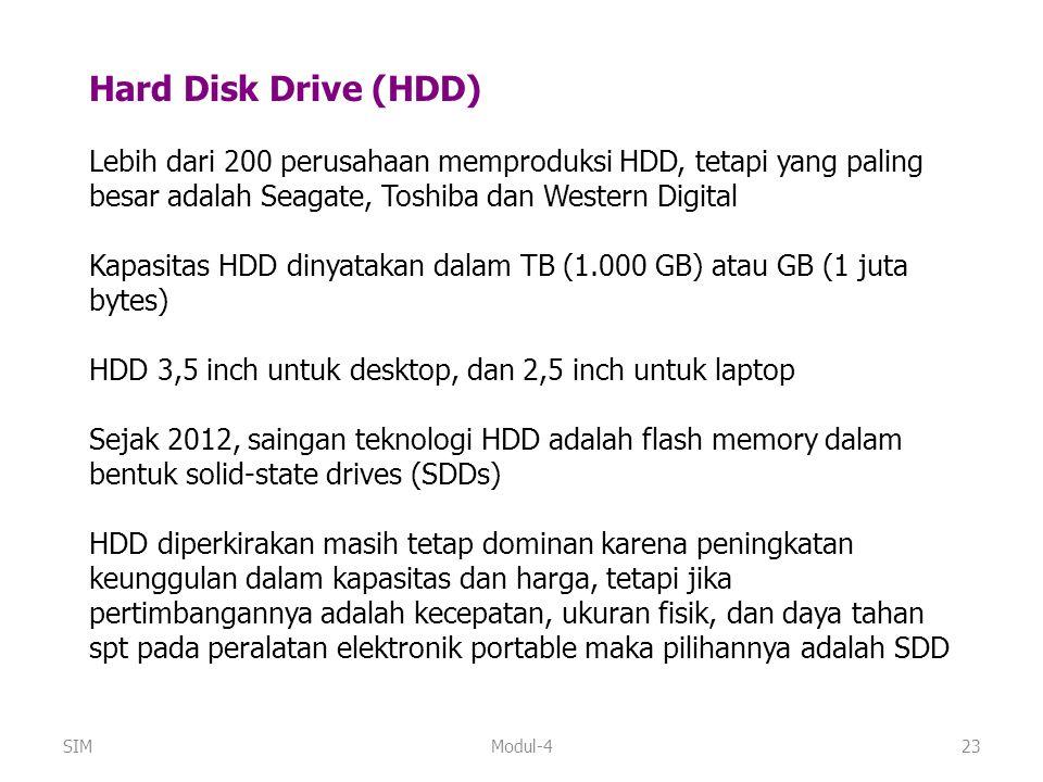 Modul-423 Hard Disk Drive (HDD) Lebih dari 200 perusahaan memproduksi HDD, tetapi yang paling besar adalah Seagate, Toshiba dan Western Digital Kapasi