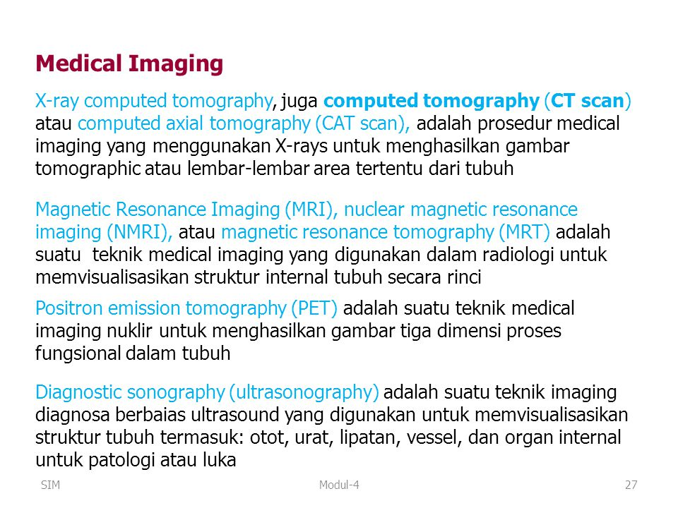 Modul-427 Medical Imaging X-ray computed tomography, juga computed tomography (CT scan) atau computed axial tomography (CAT scan), adalah prosedur med