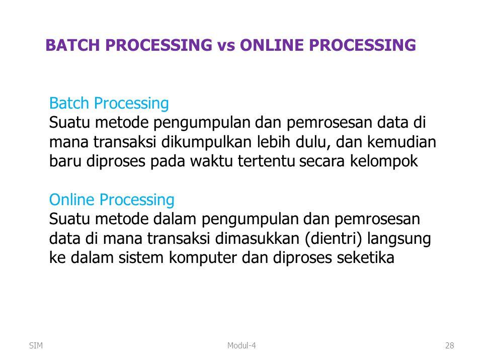 Modul-428 BATCH PROCESSING vs ONLINE PROCESSING Batch Processing Suatu metode pengumpulan dan pemrosesan data di mana transaksi dikumpulkan lebih dulu