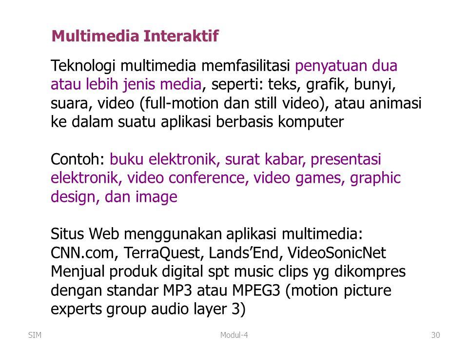 Modul-430 Multimedia Interaktif Teknologi multimedia memfasilitasi penyatuan dua atau lebih jenis media, seperti: teks, grafik, bunyi, suara, video (f