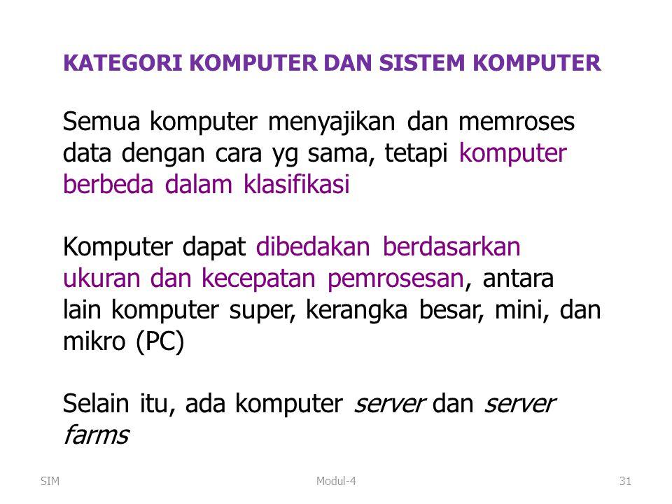 Modul-431 KATEGORI KOMPUTER DAN SISTEM KOMPUTER Semua komputer menyajikan dan memroses data dengan cara yg sama, tetapi komputer berbeda dalam klasifi