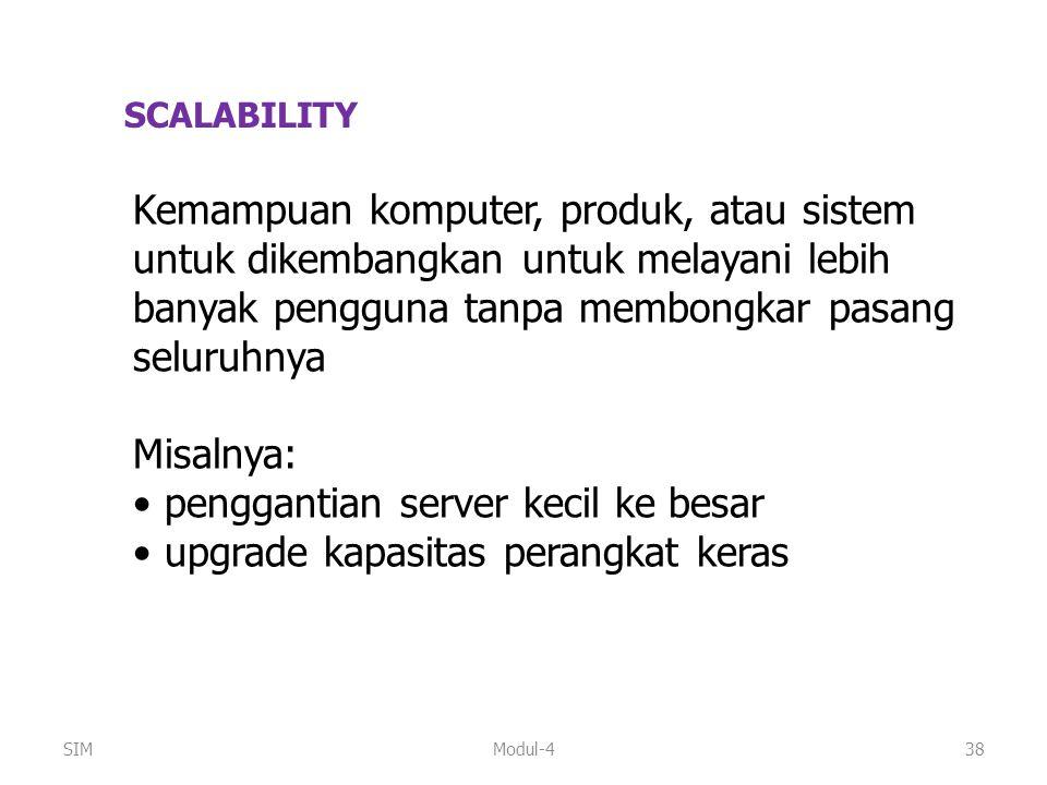 Modul-438 SCALABILITY Kemampuan komputer, produk, atau sistem untuk dikembangkan untuk melayani lebih banyak pengguna tanpa membongkar pasang seluruhn