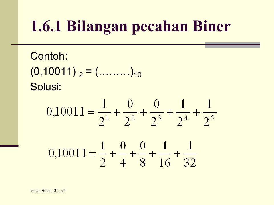 Moch. Rif an.,ST.,MT Desimal 3 7 BCD 0011 0111 Sehingga (37) 10 = (00110111) BCD