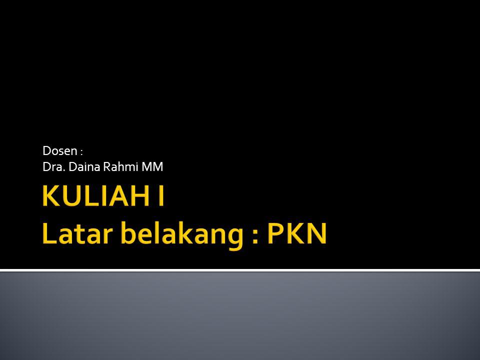  Latar belakang PKN  Tujuan PKN  Kompetensi yang diharapkan  Dasar Hukum  Visi Masyarakat Indonesia yang diharapkan
