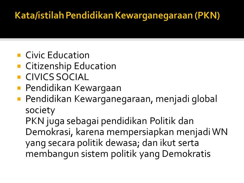  Civic Education  Citizenship Education  CIVICS SOCIAL  Pendidikan Kewargaan  Pendidikan Kewarganegaraan, menjadi global society PKN juga sebagai