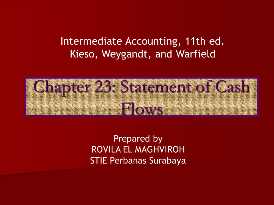 Chapter 23: Statement of Cash Flows Intermediate Accounting, 11th ed.