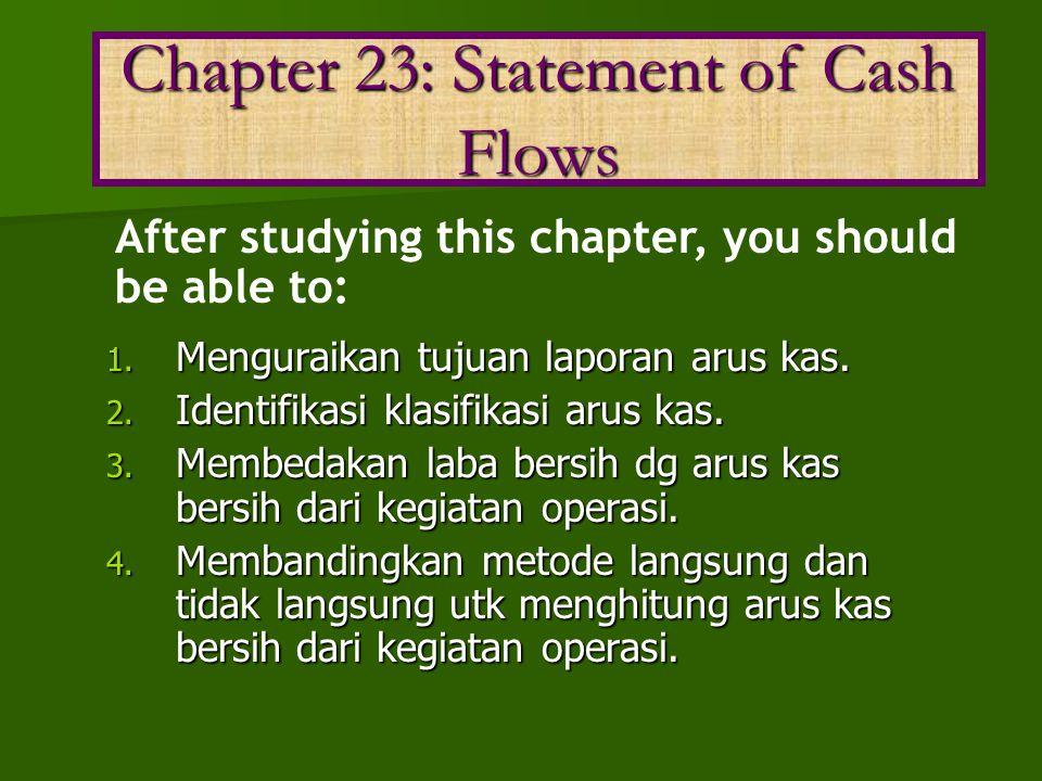 1. Menguraikan tujuan laporan arus kas. 2. Identifikasi klasifikasi arus kas. 3. Membedakan laba bersih dg arus kas bersih dari kegiatan operasi. 4. M