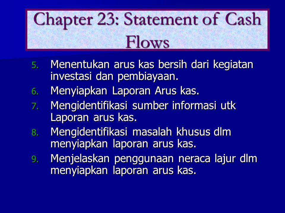 5. Menentukan arus kas bersih dari kegiatan investasi dan pembiayaan. 6. Menyiapkan Laporan Arus kas. 7. Mengidentifikasi sumber informasi utk Laporan
