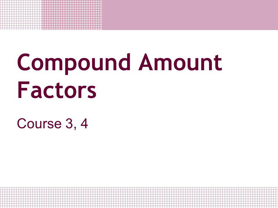 Compound Amount Factors Course 3, 4