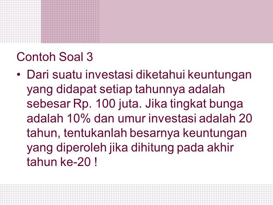 Contoh Soal 3 Dari suatu investasi diketahui keuntungan yang didapat setiap tahunnya adalah sebesar Rp. 100 juta. Jika tingkat bunga adalah 10% dan um