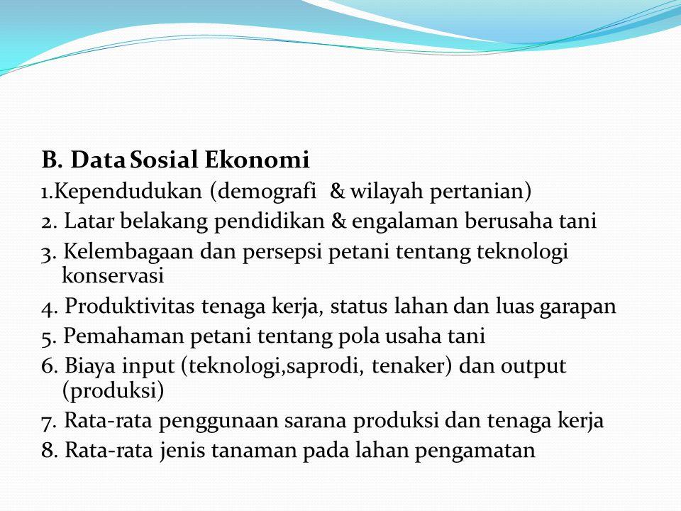 B. Data Sosial Ekonomi 1.Kependudukan (demografi & wilayah pertanian) 2. Latar belakang pendidikan & engalaman berusaha tani 3. Kelembagaan dan persep