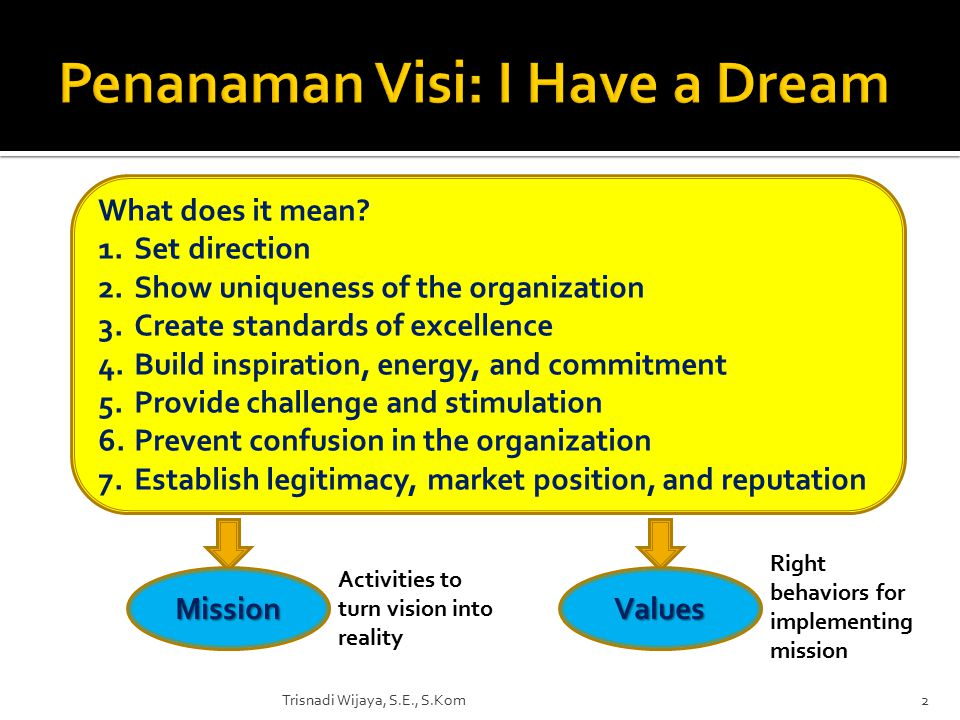  Visi akan menjaga harmoni dan tradisi keluarga  Visi juga berguna untuk menghindari konflik dan menetapkan arah masa depan perusahaan serta memberikan gambaran masa depan yang lebih baik  Visi juga mengembangkan pandangan jangka panjang dan membantu perencanaan suksesi.