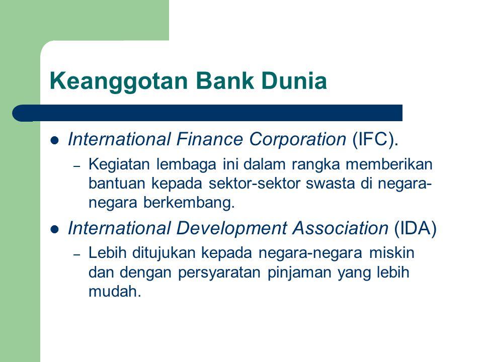 Keanggotan Bank Dunia International Finance Corporation (IFC). – Kegiatan lembaga ini dalam rangka memberikan bantuan kepada sektor-sektor swasta di n