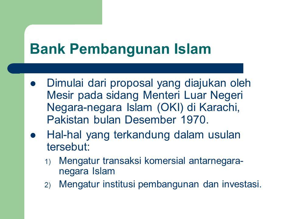 Bank Pembangunan Islam Dimulai dari proposal yang diajukan oleh Mesir pada sidang Menteri Luar Negeri Negara-negara Islam (OKI) di Karachi, Pakistan b