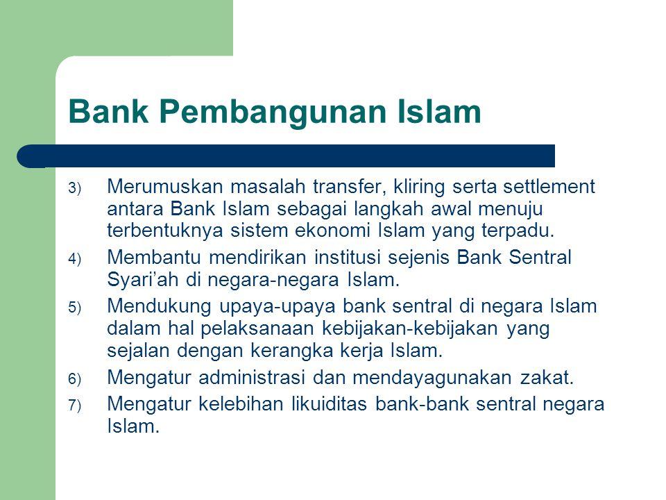 3) Merumuskan masalah transfer, kliring serta settlement antara Bank Islam sebagai langkah awal menuju terbentuknya sistem ekonomi Islam yang terpadu.