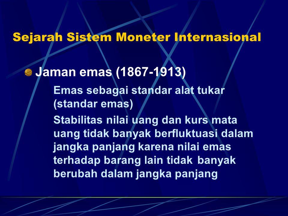Sejarah Sistem Moneter Internasional Jaman emas (1867-1913) Emas sebagai standar alat tukar (standar emas) Stabilitas nilai uang dan kurs mata uang ti
