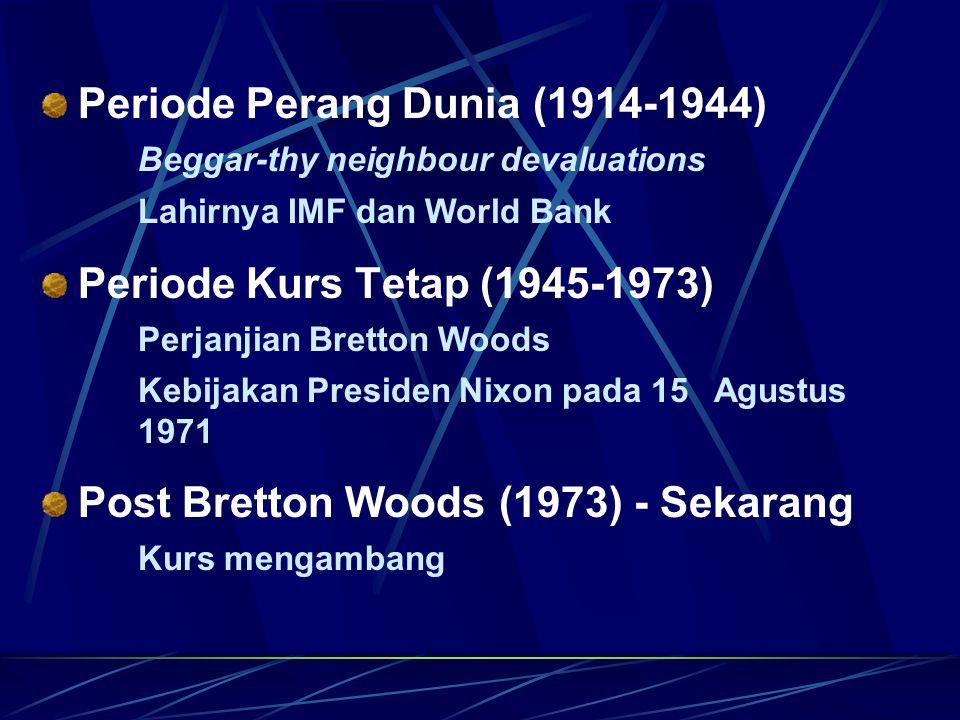 Periode Perang Dunia (1914-1944) Beggar-thy neighbour devaluations Lahirnya IMF dan World Bank Periode Kurs Tetap (1945-1973) Perjanjian Bretton Woods