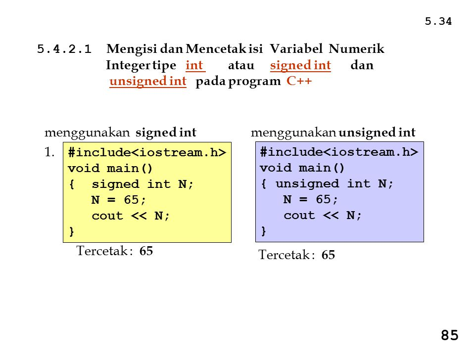 5.4.2.1 Mengisi dan Mencetak isi Variabel Numerik Integer tipe int atau signed int dan unsigned int pada program C++ #include void main() { signed int