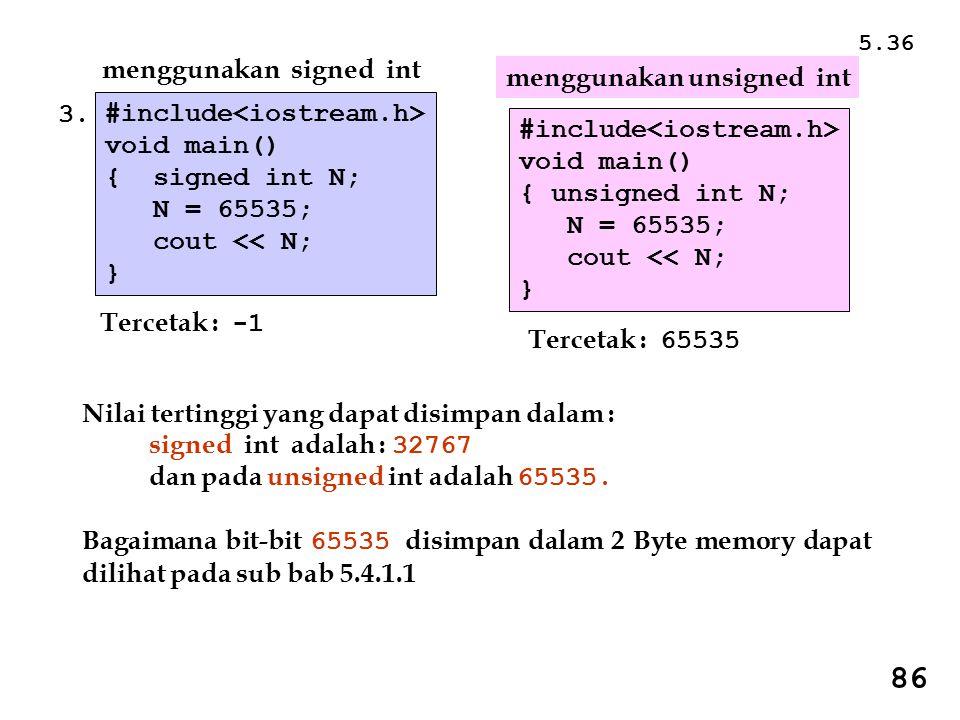 Nilai tertinggi yang dapat disimpan dalam : signed int adalah : 32767 dan pada unsigned int adalah 65535.