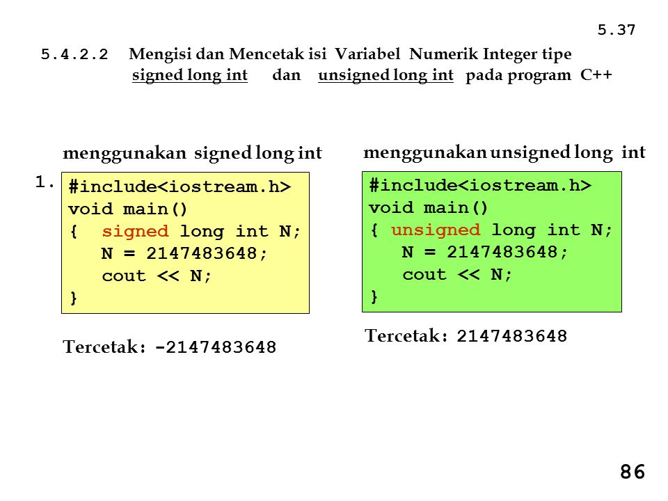 5.4.2.2 Mengisi dan Mencetak isi Variabel Numerik Integer tipe signed long int dan unsigned long int pada program C++ #include void main() { signed lo