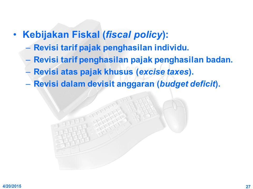 4/20/2015 27 Kebijakan Fiskal (fiscal policy): –Revisi tarif pajak penghasilan individu. –Revisi tarif penghasilan pajak penghasilan badan. –Revisi at