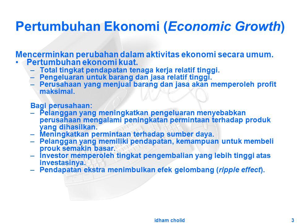 3 Pertumbuhan Ekonomi (Economic Growth) Mencerminkan perubahan dalam aktivitas ekonomi secara umum. Pertumbuhan ekonomi kuat. –Total tingkat pendapata