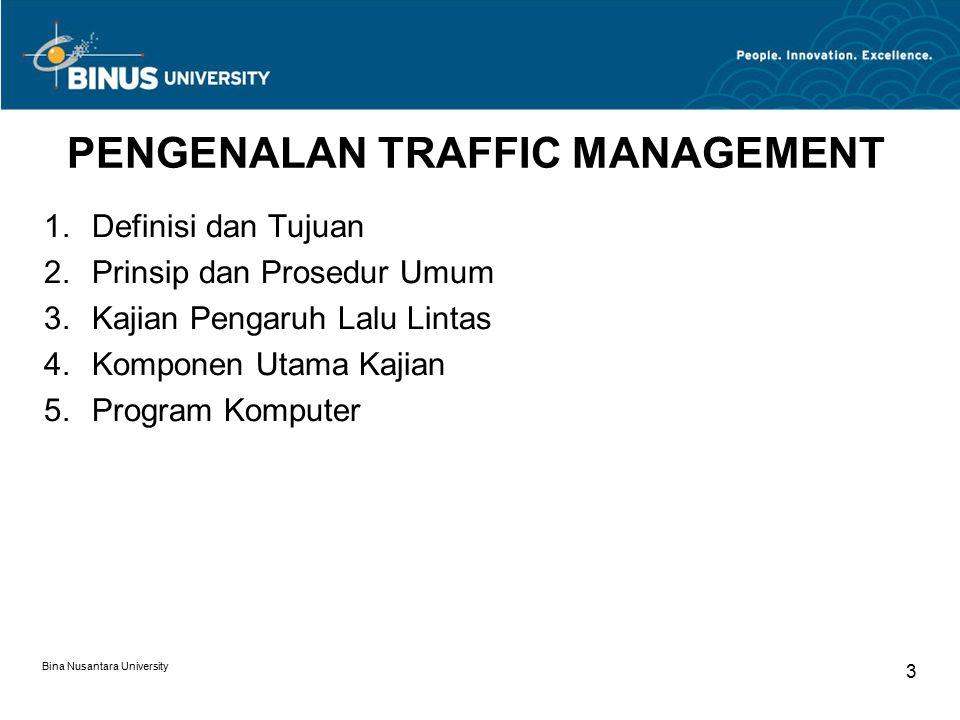 Bina Nusantara University 3 PENGENALAN TRAFFIC MANAGEMENT  Definisi dan Tujuan  Prinsip dan Prosedur Umum  Kajian Pengaruh Lalu Lintas  Kompon