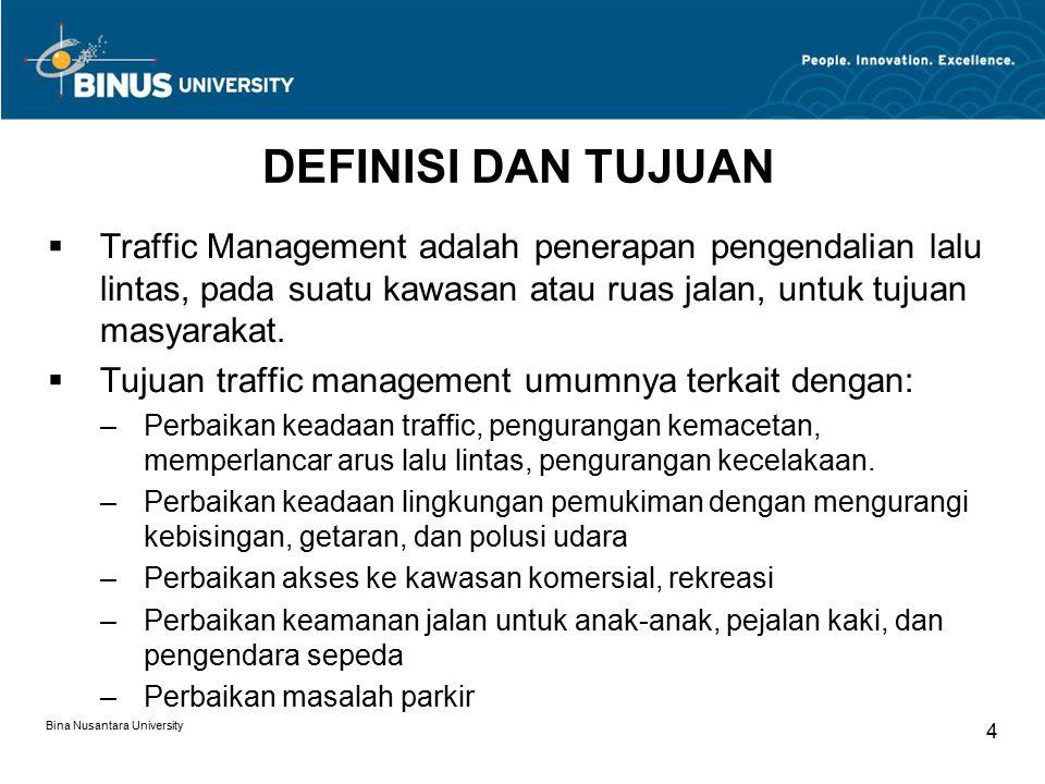 Bina Nusantara University 4 DEFINISI DAN TUJUAN  Traffic Management adalah penerapan pengendalian lalu lintas, pada suatu kawasan atau ruas jalan, un