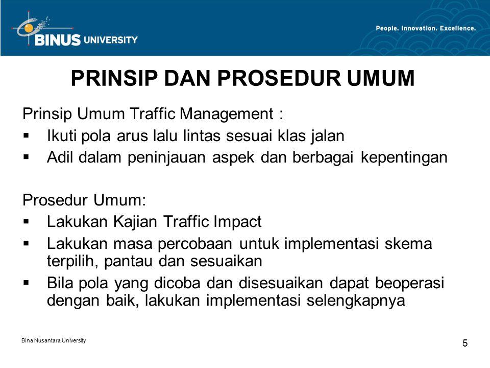 Bina Nusantara University 5 PRINSIP DAN PROSEDUR UMUM Prinsip Umum Traffic Management :  Ikuti pola arus lalu lintas sesuai klas jalan  Adil dalam p