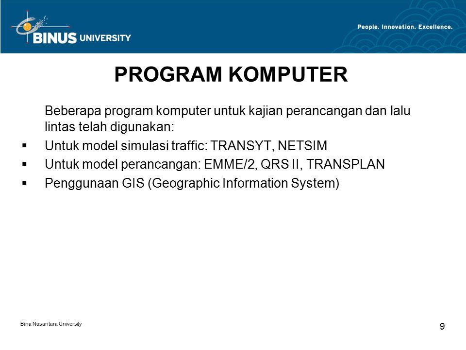 Bina Nusantara University 9 PROGRAM KOMPUTER Beberapa program komputer untuk kajian perancangan dan lalu lintas telah digunakan:  Untuk model simulas