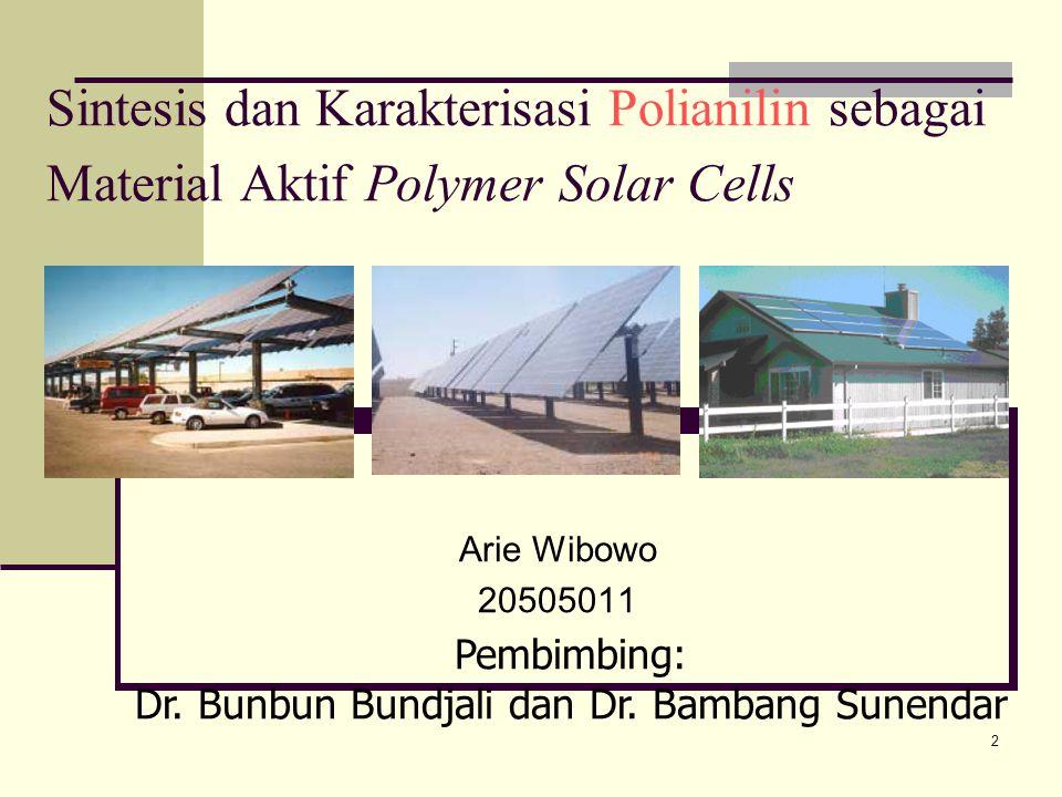 2 Sintesis dan Karakterisasi Polianilin sebagai Material Aktif Polymer Solar Cells Arie Wibowo 20505011 Pembimbing: Dr.