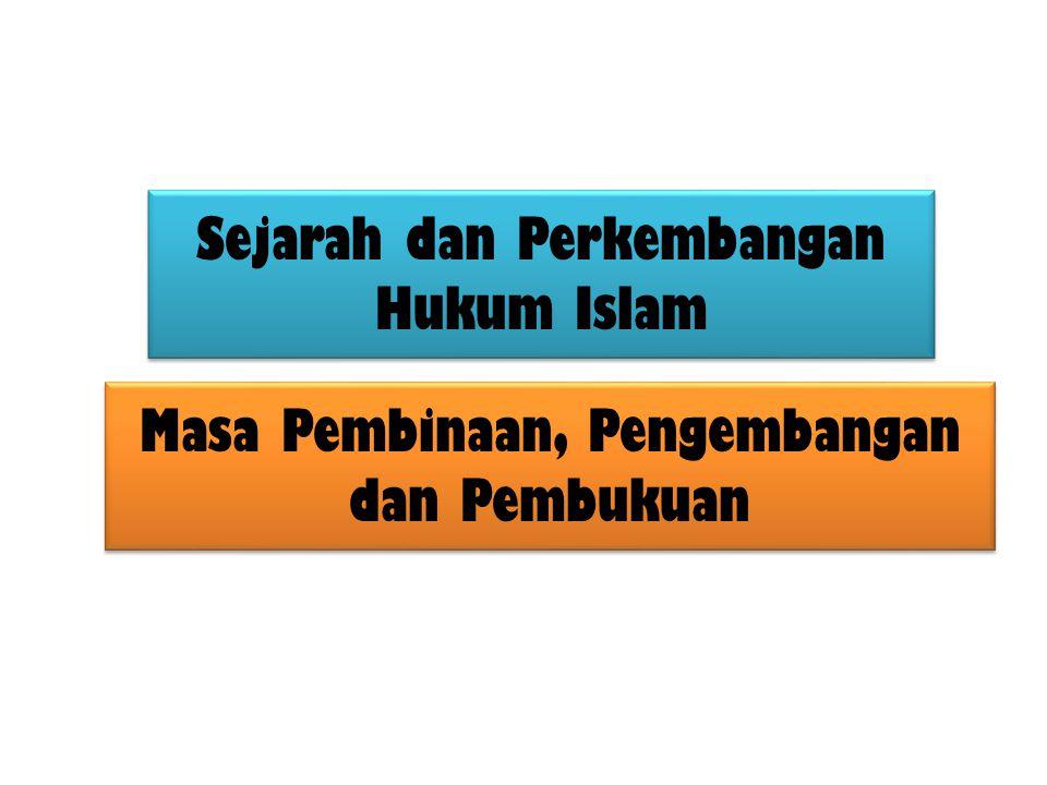 Sejarah dan Perkembangan Hukum Islam Masa Pembinaan, Pengembangan dan Pembukuan