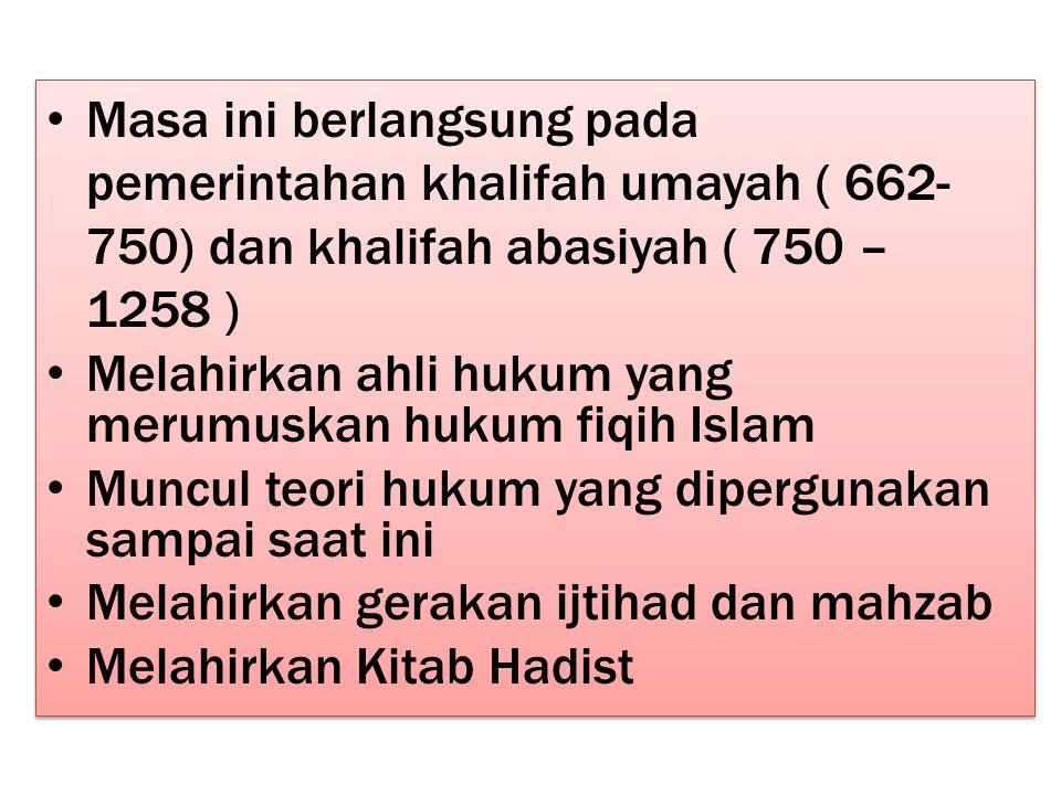 Masa ini berlangsung pada pemerintahan khalifah umayah ( 662- 750) dan khalifah abasiyah ( 750 – 1258 ) Melahirkan ahli hukum yang merumuskan hukum fiqih Islam Muncul teori hukum yang dipergunakan sampai saat ini Melahirkan gerakan ijtihad dan mahzab Melahirkan Kitab Hadist Masa ini berlangsung pada pemerintahan khalifah umayah ( 662- 750) dan khalifah abasiyah ( 750 – 1258 ) Melahirkan ahli hukum yang merumuskan hukum fiqih Islam Muncul teori hukum yang dipergunakan sampai saat ini Melahirkan gerakan ijtihad dan mahzab Melahirkan Kitab Hadist