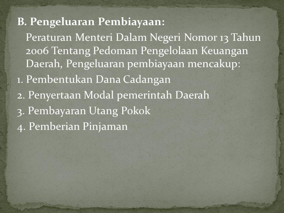 B. Pengeluaran Pembiayaan: Peraturan Menteri Dalam Negeri Nomor 13 Tahun 2006 Tentang Pedoman Pengelolaan Keuangan Daerah, Pengeluaran pembiayaan menc