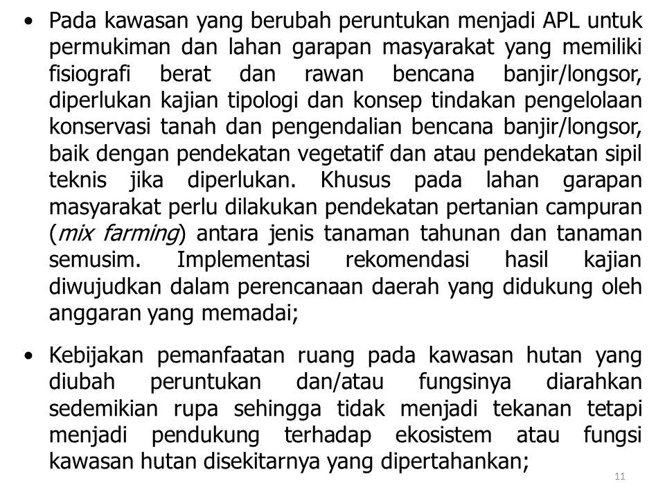 Pada kawasan yang berubah peruntukan menjadi APL untuk permukiman dan lahan garapan masyarakat yang memiliki fisiografi berat dan rawan bencana banjir