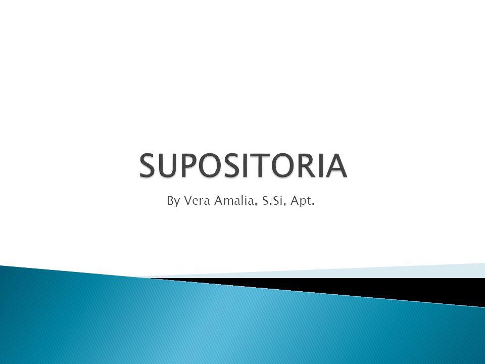 Supositoria adalah sediaan padat dalam berbagai bobot dan bentuk, yang diberikan melalui rektum, vagina atau uretra; umunmnya meleleh, melunak, atau melarut pada suhu tubuh.