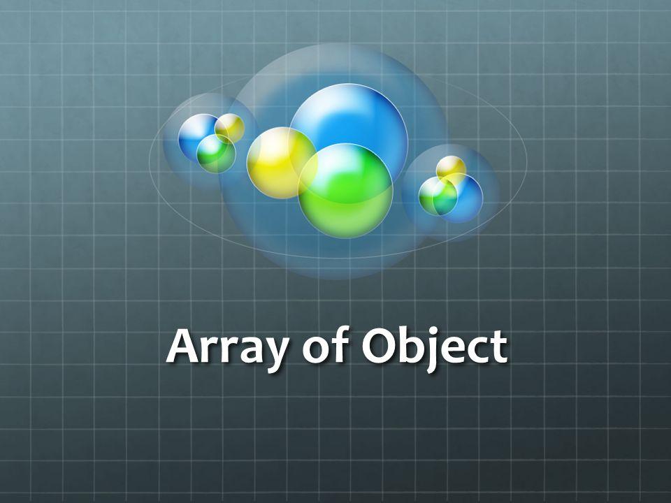 Intro Diperlukan pada saat kita memerlukan untuk membuat suatu kumpulan atau koleksi objek dari suatu klas Contohnya kita memerlukan untuk membuat suatu variabel yang bisa digunakan untuk menyimpan banyak objek (lebih dari satu) dari klas Mahasiswa.