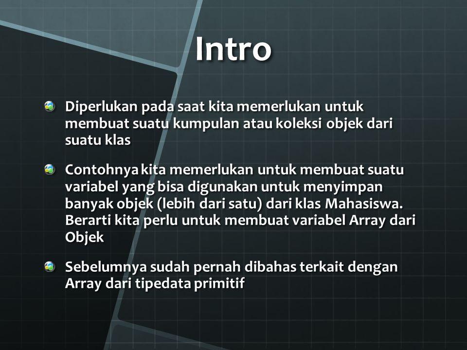 Riview Array dari Tipe Data Primitif Deklarasi Array Cara 1 (inisialisasi), contoh int[] nilai = {1,2,3,4,5,6,7,8,9}; Cara 2, contoh: int[] nilai = new int[9]; int[] nilai = new int[9]; nilai[0] = 1; nilai[1] = 2; nilai[2] = 3; nilai[3] = 4; dst… Untuk mengakses array dengan cara namaArray[indeksArray] Indeks Array selalu dimulai dari 0 dan indeks terakhir array adalah panjang array – 1.