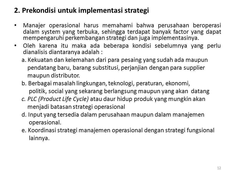 2. Prekondisi untuk implementasi strategi Manajer operasional harus memahami bahwa perusahaan beroperasi dalam system yang terbuka, sehingga terdapat