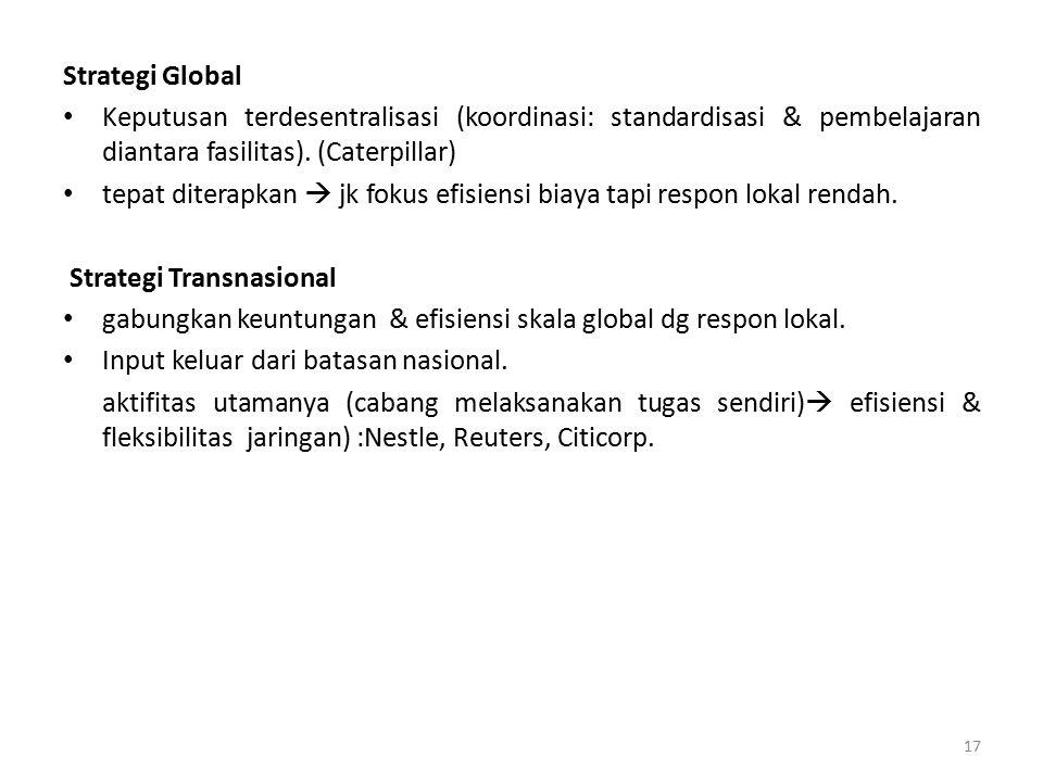 Strategi Global Keputusan terdesentralisasi (koordinasi: standardisasi & pembelajaran diantara fasilitas). (Caterpillar) tepat diterapkan  jk fokus e