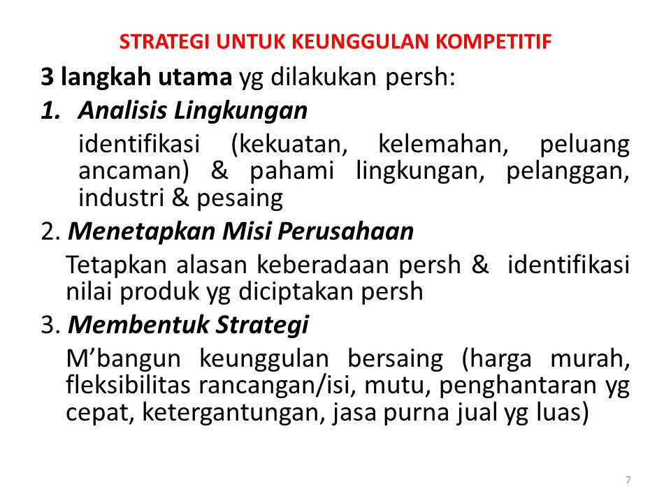STRATEGI UNTUK KEUNGGULAN KOMPETITIF 3 langkah utama yg dilakukan persh: 1.Analisis Lingkungan identifikasi (kekuatan, kelemahan, peluang ancaman) & p