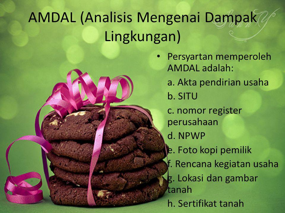 AMDAL (Analisis Mengenai Dampak Lingkungan) Persyartan memperoleh AMDAL adalah: a. Akta pendirian usaha b. SITU c. nomor register perusahaan d. NPWP e