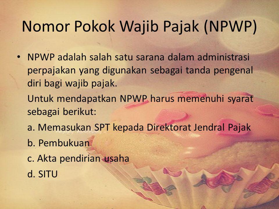 Nomor Pokok Wajib Pajak (NPWP) NPWP adalah salah satu sarana dalam administrasi perpajakan yang digunakan sebagai tanda pengenal diri bagi wajib pajak