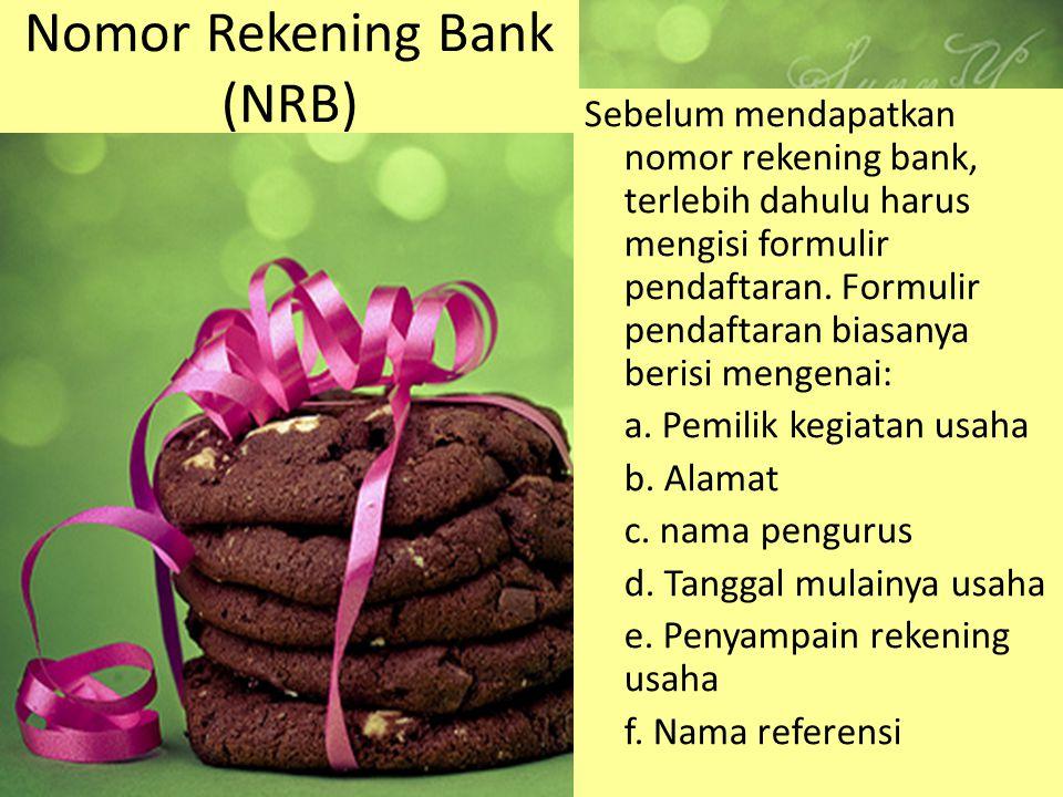 Nomor Rekening Bank (NRB) Sebelum mendapatkan nomor rekening bank, terlebih dahulu harus mengisi formulir pendaftaran. Formulir pendaftaran biasanya b
