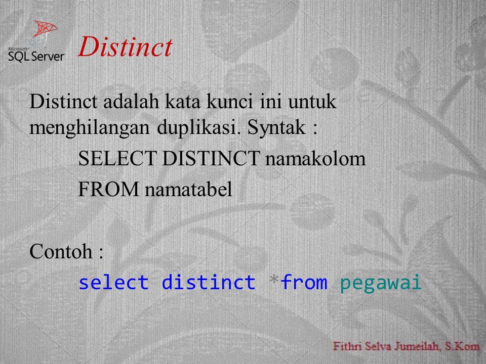 Distinct Distinct adalah kata kunci ini untuk menghilangan duplikasi.