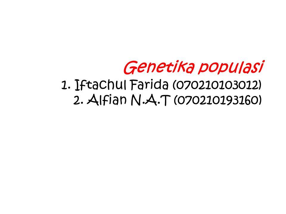 Genetika populasi 1. Iftachul Farida (070210103012) 2. Alfian N.A.T (070210193160)