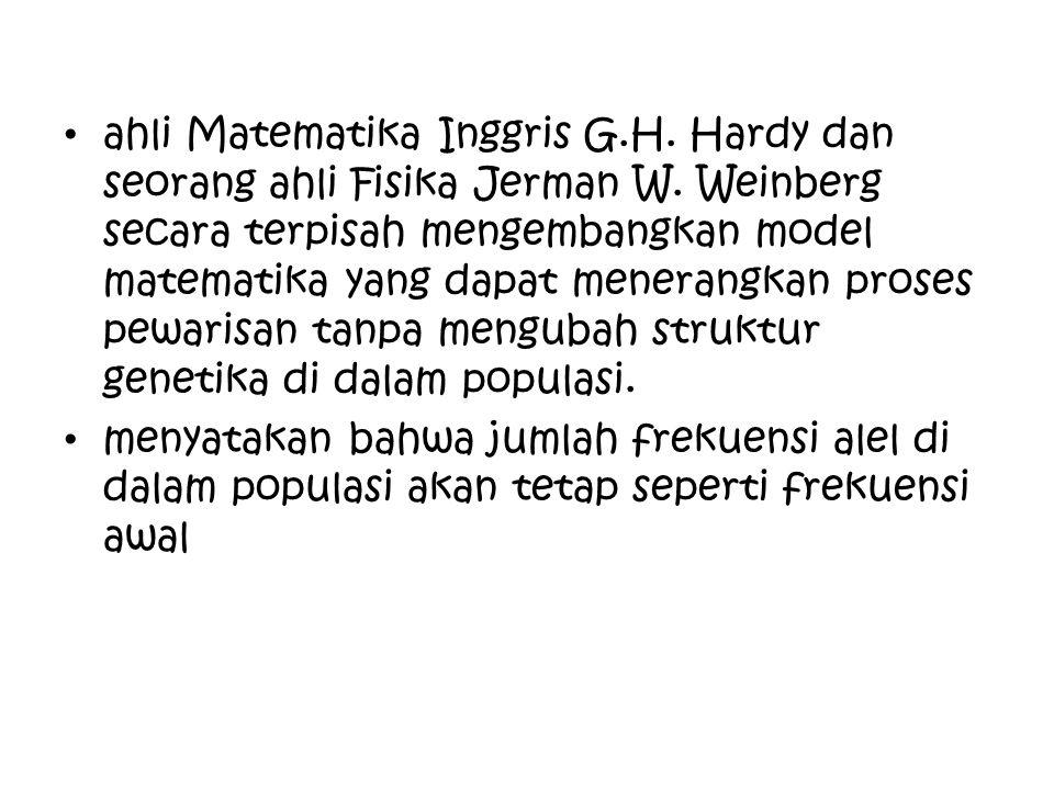ahli Matematika Inggris G.H. Hardy dan seorang ahli Fisika Jerman W. Weinberg secara terpisah mengembangkan model matematika yang dapat menerangkan pr