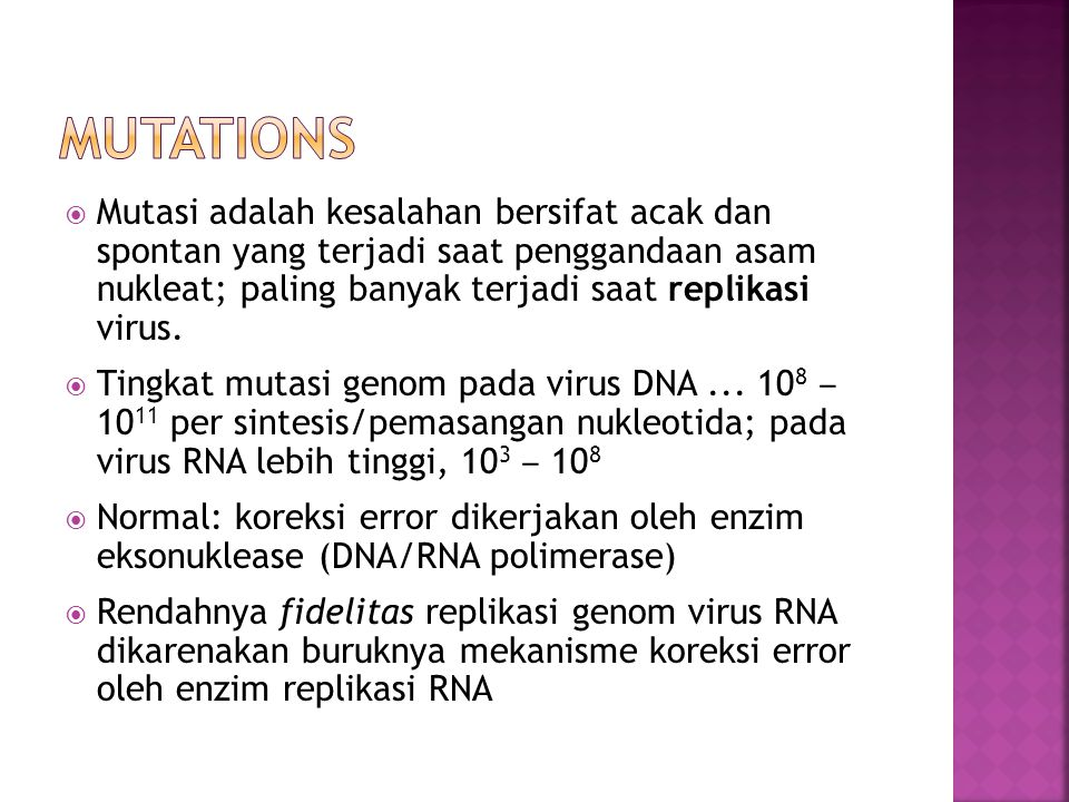  Mutasi adalah kesalahan bersifat acak dan spontan yang terjadi saat penggandaan asam nukleat; paling banyak terjadi saat replikasi virus.