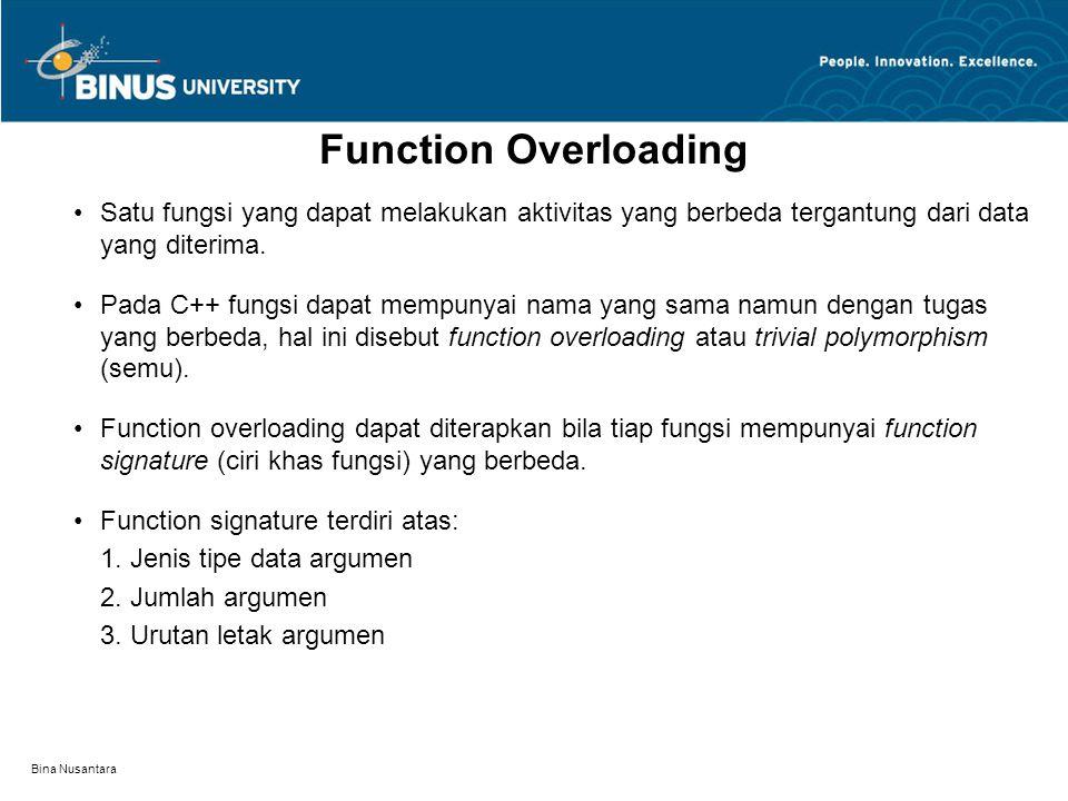 Bina Nusantara Satu fungsi yang dapat melakukan aktivitas yang berbeda tergantung dari data yang diterima.